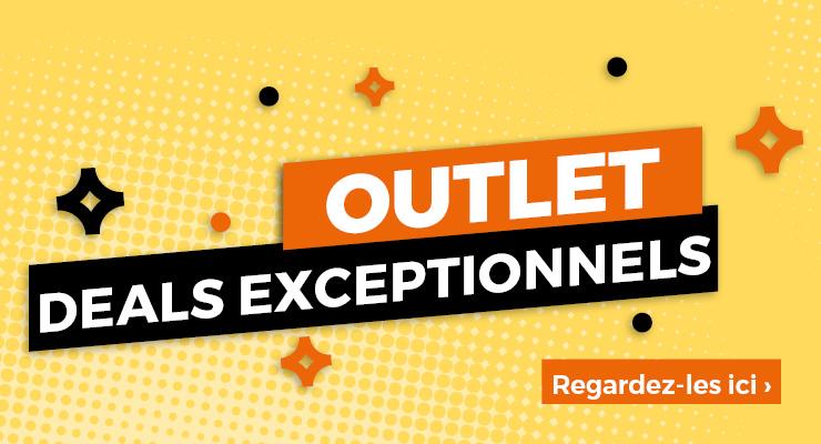 Outlet deals exceptionnels. Regardez-les ici